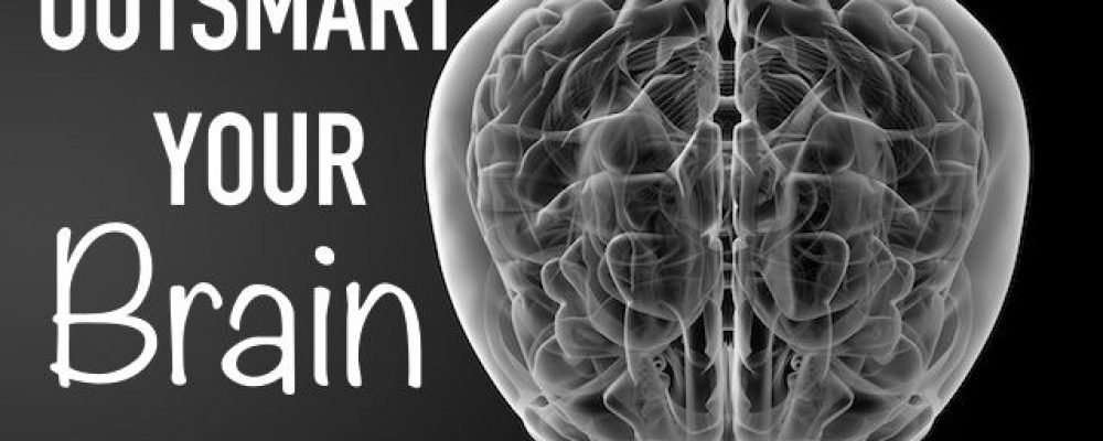 How to Out-Smart Your Brain to Achieve Health