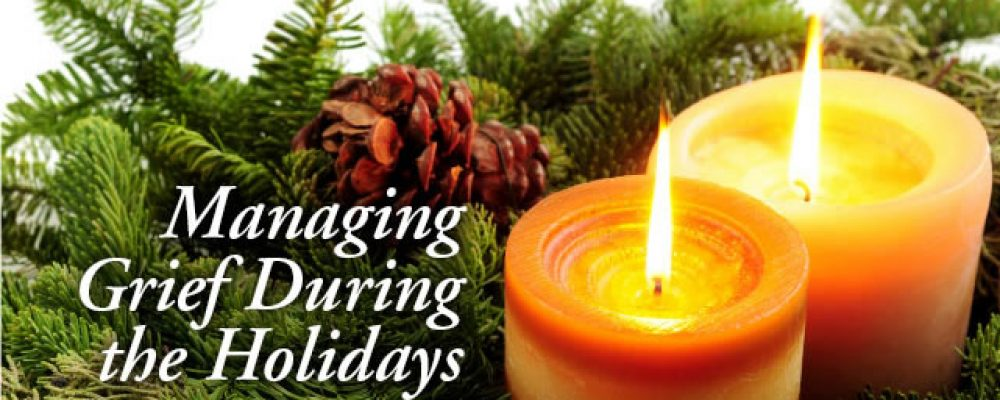 Managing Grief During the Holidays by Bonnie Gorscak, PhD